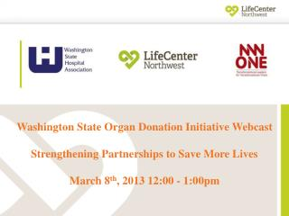 Washington State Organ Donation Initiative Webcast Strengthening Partnerships to Save More Lives