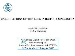CALCULATIONS OF THE LCLS INJECTOR USING ASTRA Jean-Paul Carneiro DESY Hamburg