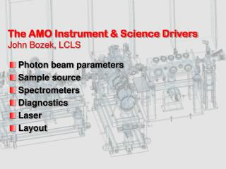The AMO Instrument & Science Drivers John Bozek, LCLS
