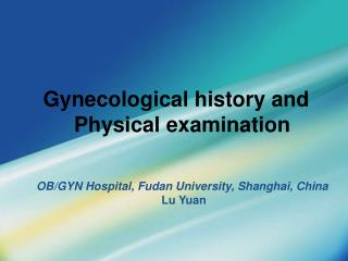 Gynecological history and   Physical examination