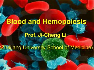 Blood and Hemopoiesis Prof. Ji-Cheng Li (Zhejiang University School of Medicine)