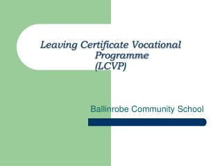 Leaving Certificate Vocational 	Programme (LCVP)