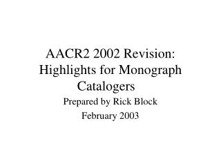 AACR2 2002 Revision: Highlights for Monograph Catalogers