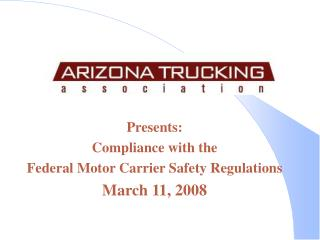 Presents: Compliance with the  Federal Motor Carrier Safety Regulations March 11, 2008