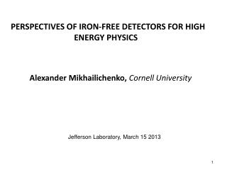PERSPECTIVES OF IRON-FREE DETECTORS  FOR HIGH ENERGY PHYSICS