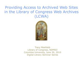 Providing Access to Archived Web Sites in the Library of Congress Web Archives (LCWA)