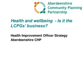 Health and wellbeing  - Is it the LCPGs' business?  Health Improvement Officer Strategy