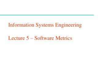 Information Systems Engineering Lecture 5 – Software Metrics