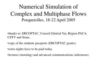Numerical Simulation of Complex and Multiphase Flows Porquerolles, 18-22 April 2005