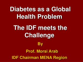 Diabetes as a Global Health Problem  The IDF meets the Challenge  By