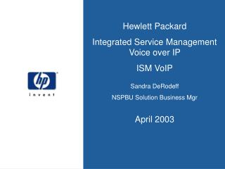 Hewlett Packard Integrated Service Management  Voice over IP  ISM VoIP Sandra DeRodeff  NSPBU Solution Business Mgr  Apr