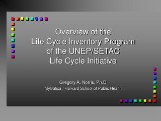Overview of the Life Cycle Inventory Program of the UNEP/SETAC Life Cycle Initiative