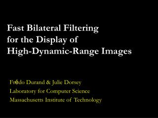 Fast Bilateral Filtering for the Display of High-Dynamic-Range Images