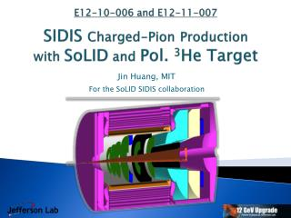 E12-10-006 and E12-11-007 SIDIS  Charged-Pion Production with  SoLID  and  Pol.  3 He Target