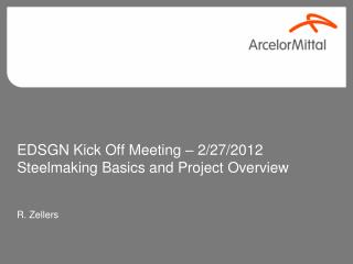 EDSGN Kick Off Meeting – 2/27/2012 Steelmaking Basics and Project Overview