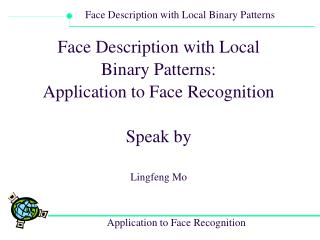 Face Description with Local Binary Patterns: Application to Face Recognition Speak by Lingfeng Mo