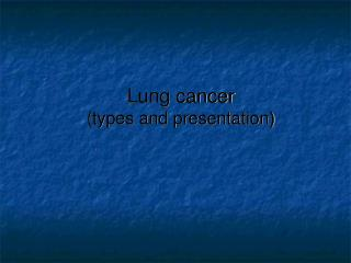Lung cancer (types and presentation)