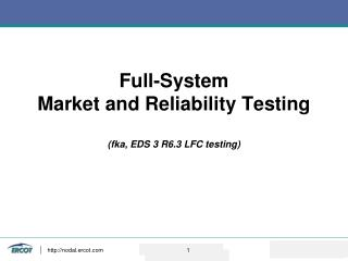 Full-System  Market and Reliability Testing  (fka, EDS 3 R6.3 LFC testing)