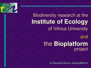 Biodiversity research at the I nstitut e of  E c olog y of  Vilnius  Universit y