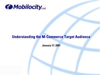 Understanding the M-Commerce Target Audience January 17, 2001