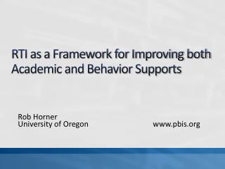 RTI as a Framework for Improving both Academic and Behavior Supports