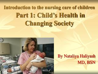 Introduction to the nursing care of children Part 1: Child's Health in Changing Society