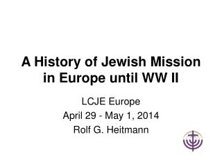 A History of Jewish Mission in Europe until WW II