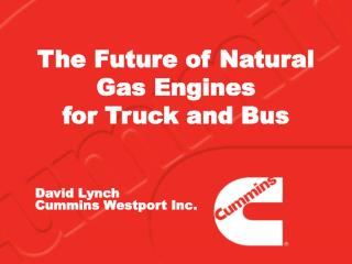 The Future of Natural Gas Engines  for Truck and Bus