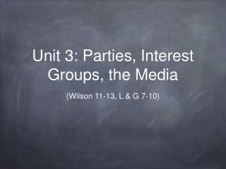 Unit 3: Parties, Interest Groups, the Media