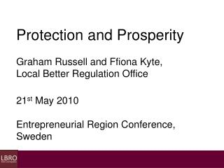Protection and Prosperity Graham Russell and Ffiona Kyte,  Local Better Regulation Office
