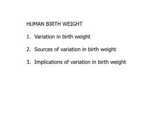 HUMAN BIRTH WEIGHT Variation in birth weight Sources of variation in birth weight