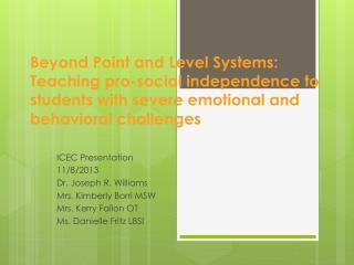 ICEC Presentation 11/8/2013 Dr. Joseph R. Williams Mrs. Kimberly Borri MSW Mrs. Kerry Fallon OT