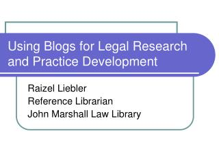 Using Blogs for Legal Research and Practice Development