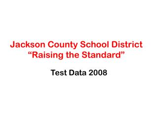 Jackson County School District  Raising the Standard