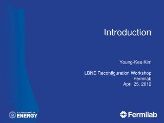 Introduction Young-Kee Kim LBNE Reconfiguration Workshop Fermilab April 25, 2012