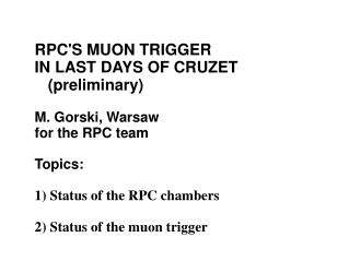 RPC'S MUON TRIGGER  IN LAST DAYS OF CRUZET    (preliminary) ‏ M. Gorski, Warsaw  for the RPC team