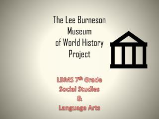 The Lee  Burneson Museum  of World History Project