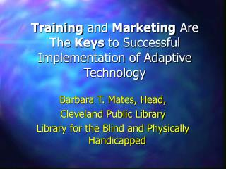 Training  and  Marketing  Are The  Keys  to Successful Implementation of Adaptive Technology