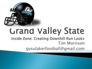 Grand Valley State Inside Zone: Creating Downhill Run Looks