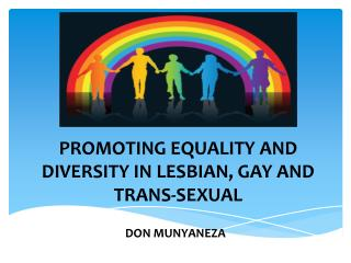 PROMOTING EQUALITY AND DIVERSITY IN LESBIAN, GAY AND TRANS-SEXUAL