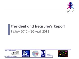 President and Treasurer ' s Report 1 May 2012 – 30 April 2013