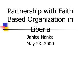 Partnership with Faith Based Organization in Liberia Janice Nanka May 23, 2009