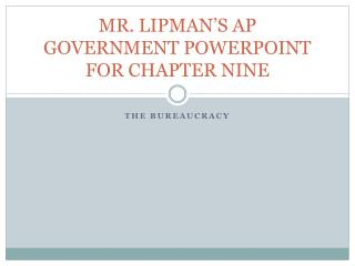 MR. LIPMAN'S AP GOVERNMENT POWERPOINT FOR CHAPTER NINE