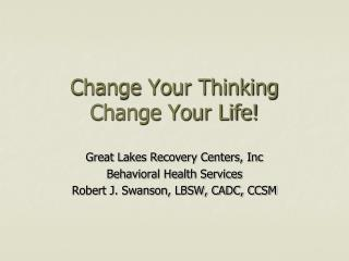 Change Your Thinking Change Your Life!