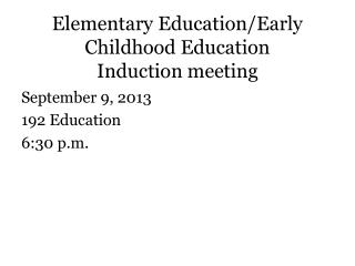 Elementary Education/Early Childhood Education Induction meeting