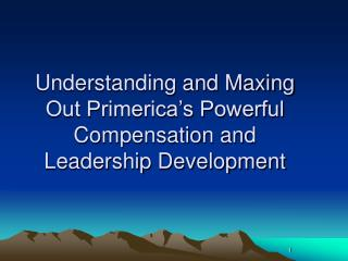 Understanding and Maxing  Out Primerica's Powerful  Compensation and  Leadership Development