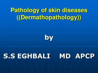 Pathology of skin diseases ((Dermathopathology))