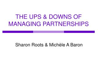 THE UPS & DOWNS OF MANAGING PARTNERSHIPS
