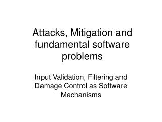 Attacks, Mitigation and fundamental software problems