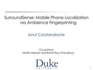 SurroundSense: Mobile Phone Localization via Ambience Fingerprinting Ionut Constandache